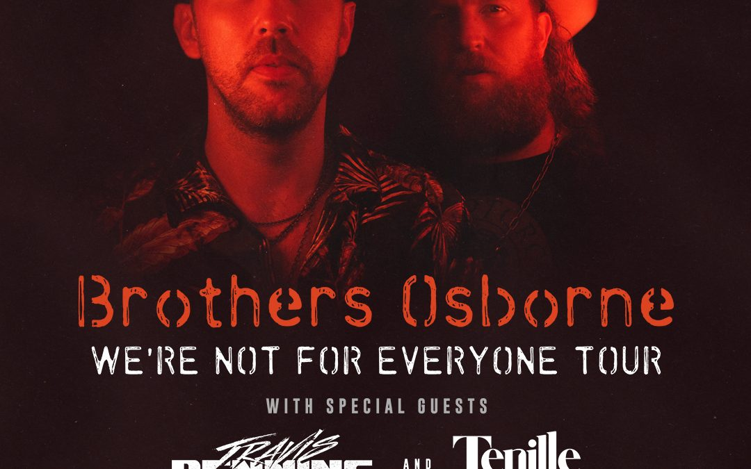 BROTHERS OSBORNE: WE'RE NOT FOR EVERYONE TOUR